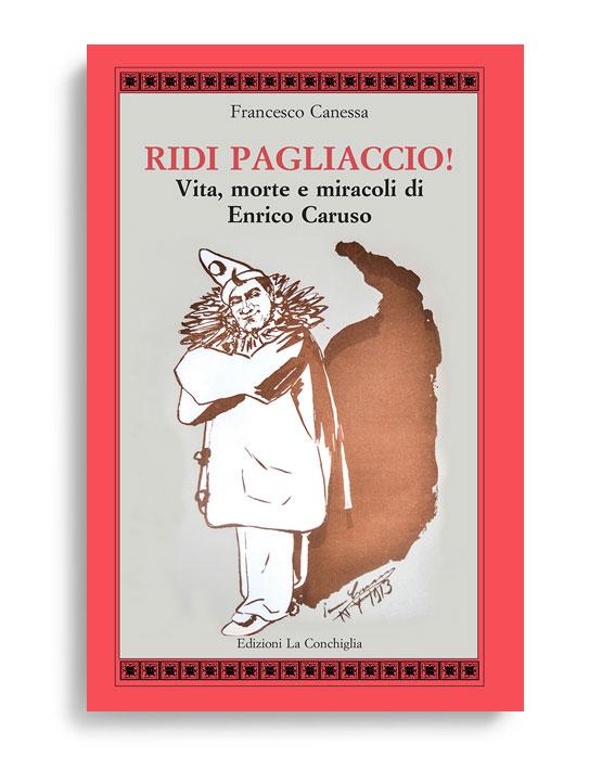 """Presentazione del volume """"Ridi Pagliaccio"""" vita morte e miracoli del grande Caruso"""