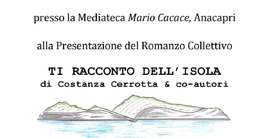 """Capri.Presentazione del Romanzo Collettivo """"Ti Racconto dell'isola"""" alla Mediateca Mario Cacace di Anacapri"""