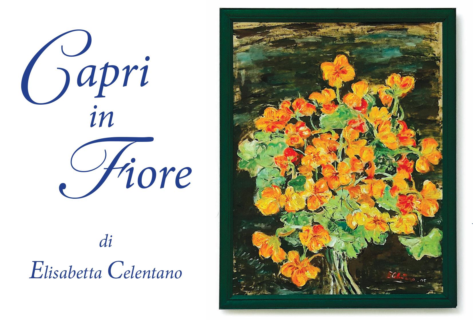 Capri in Fiore, la Mostra della pittrice Elisabetta Celentano dal 27 Giugno al 4 Luglio presso la Chiesa dell' Oratorio di Capri